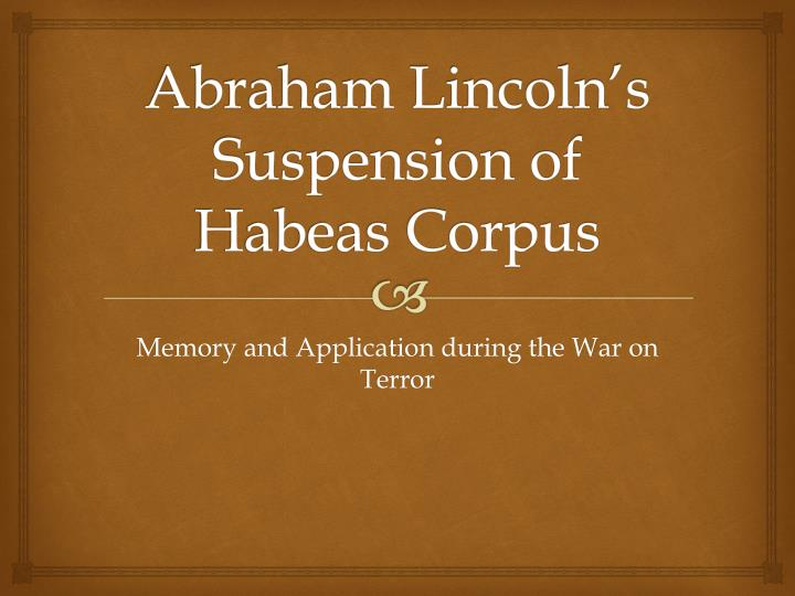 Abraham lincoln s suspension of habeas corpus