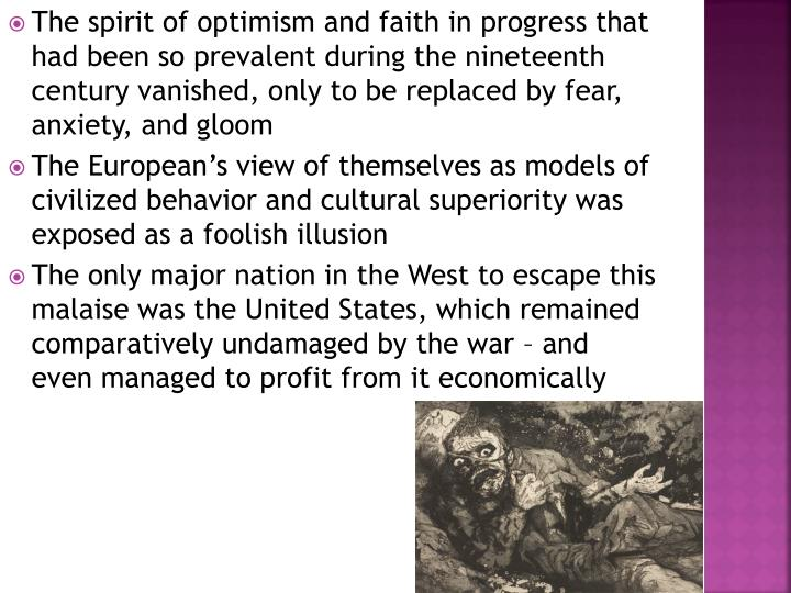 The spirit of optimism and faith in progress that had been so prevalent during the nineteenth century vanished, only to be replaced by fear, anxiety, and gloom