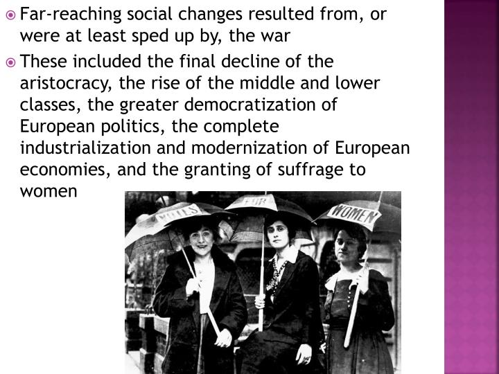 Far-reaching social changes resulted from, or were at least sped up by, the war