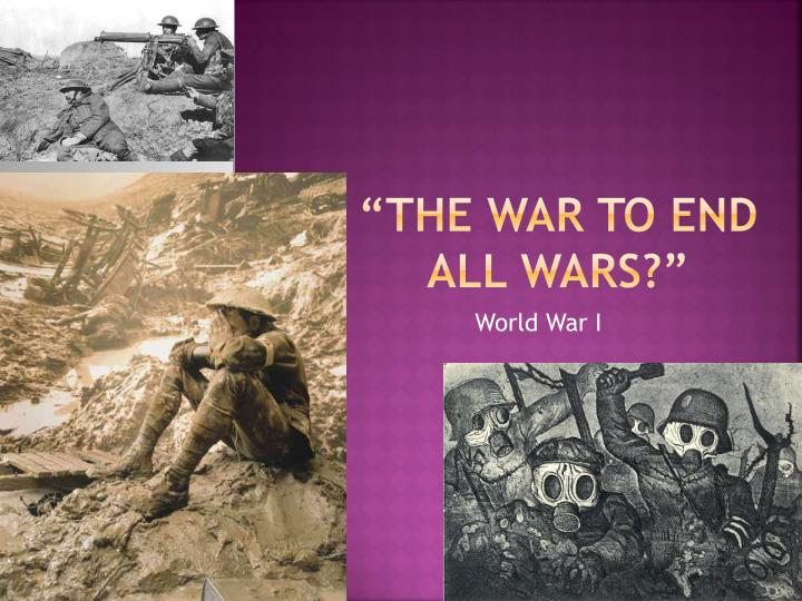 """""""The War to End All Wars?"""""""