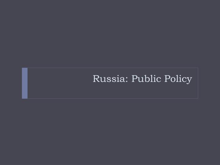 Russia: Public Policy