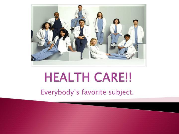 HEALTH CARE!!