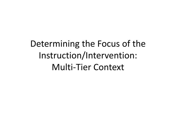 Determining the Focus of the Instruction/Intervention: