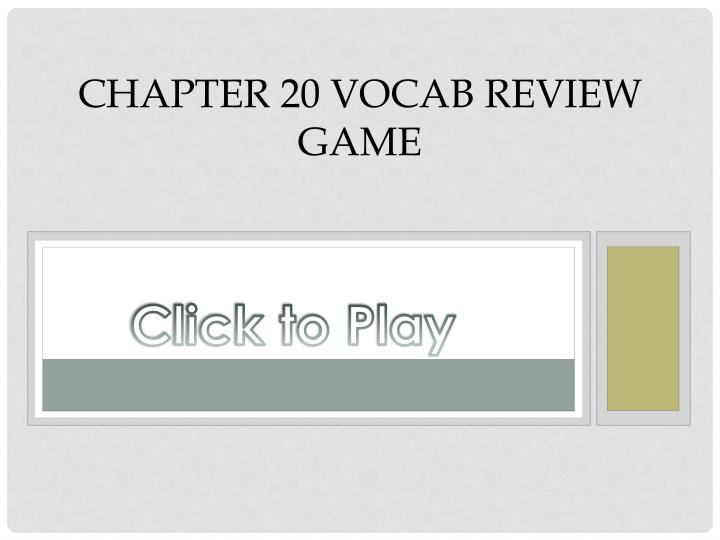 Chapter 20 Vocab Review Game