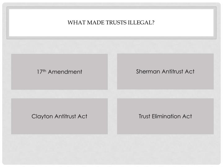 What made trusts illegal?