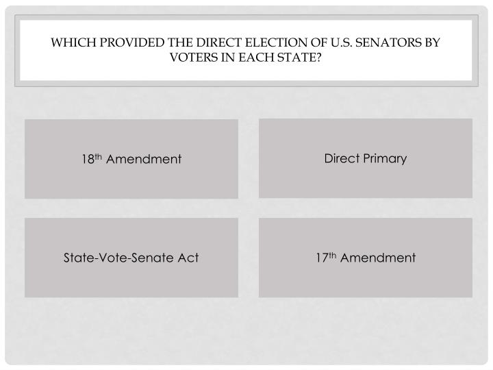 Which provided the direct election of U.s. senators by voters in each State?