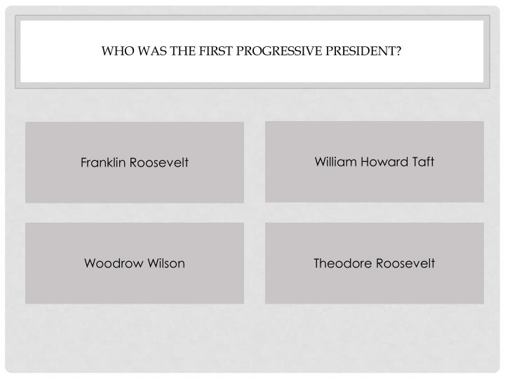 Who was the First progressive president?