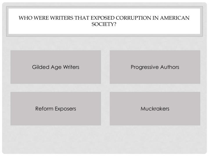 Who were Writers that exposed corruption in American Society?