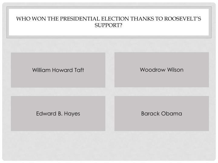 Who won the presidential election thanks to Roosevelt's support?