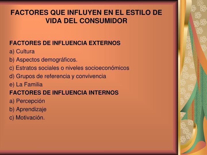 FACTORES QUE INFLUYEN EN EL ESTILO DE VIDA DEL CONSUMIDOR