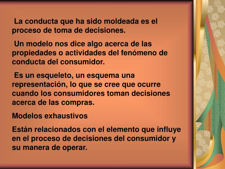 La conducta que ha sido moldeada es el proceso de toma de decisiones.