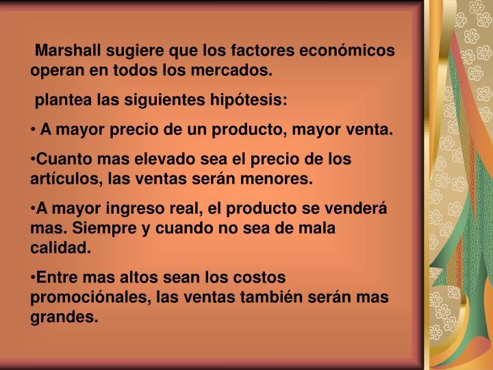Marshall sugiere que los factores económicos operan en todos los mercados.