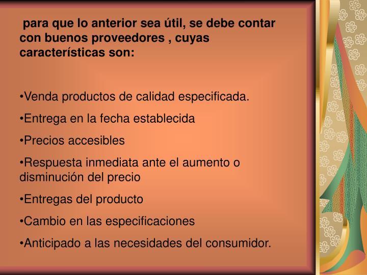 para que lo anterior sea útil, se debe contar con buenos proveedores , cuyas características son:
