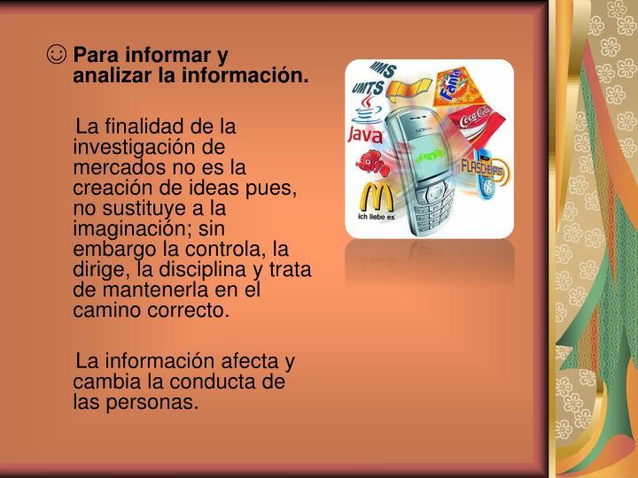 Para informar y analizar la información.