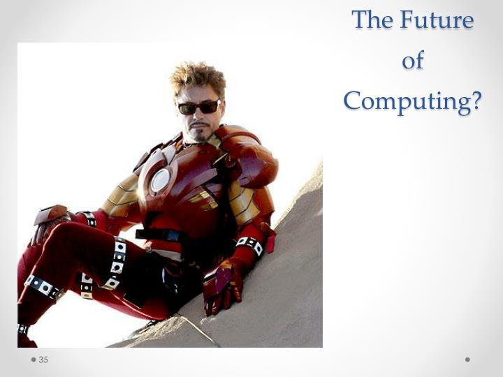 The Future of Computing?