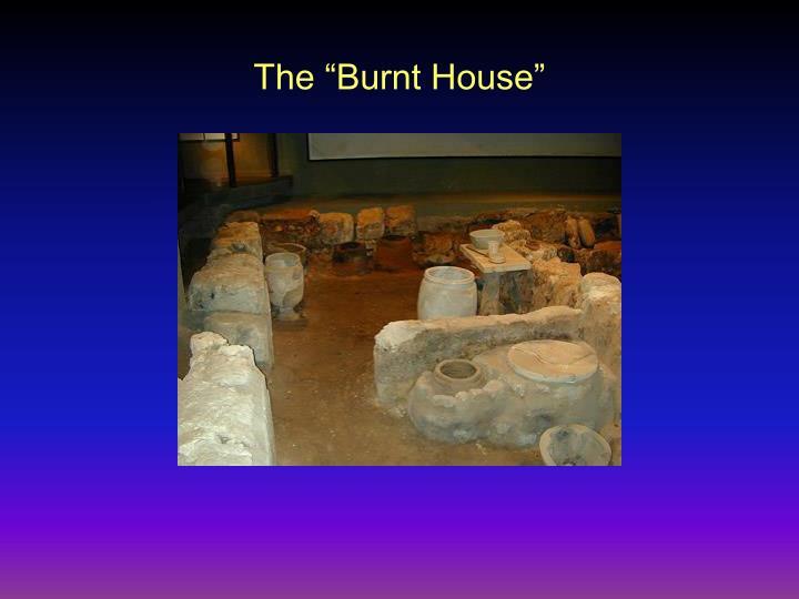"""The """"Burnt House"""""""