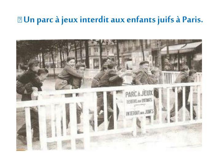  Un parc à jeux interdit aux enfants juifs à Paris.