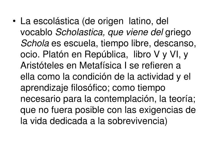 La escolástica (de origen  latino, del vocablo