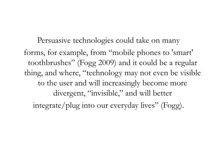 Persuasive technologies could take on many