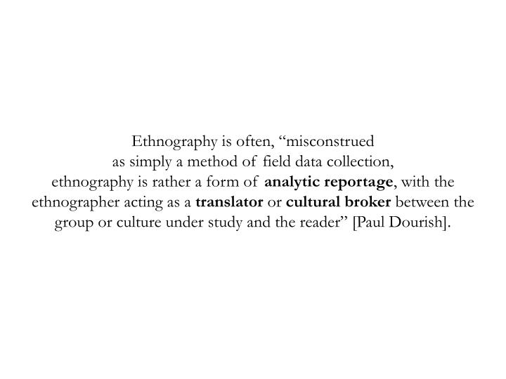 "Ethnography is often, ""misconstrued"