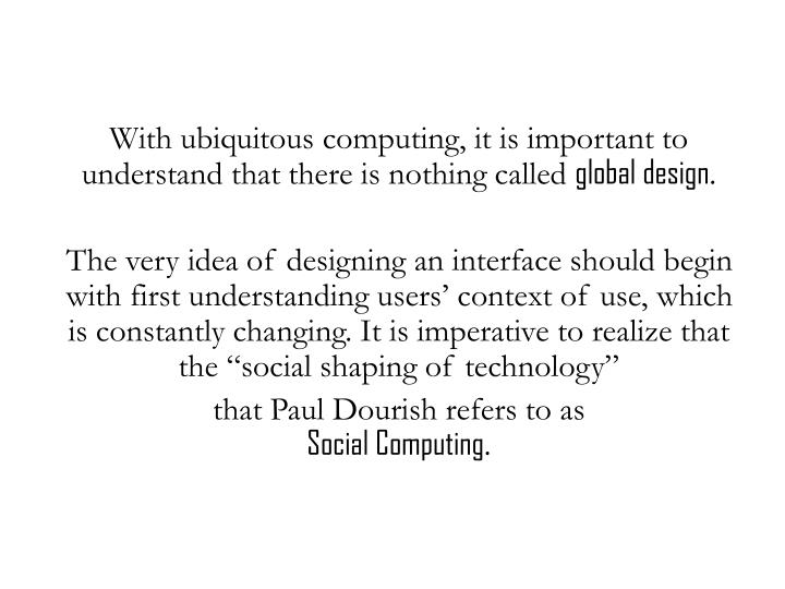 With ubiquitous computing, it is important to understand that there is nothing called