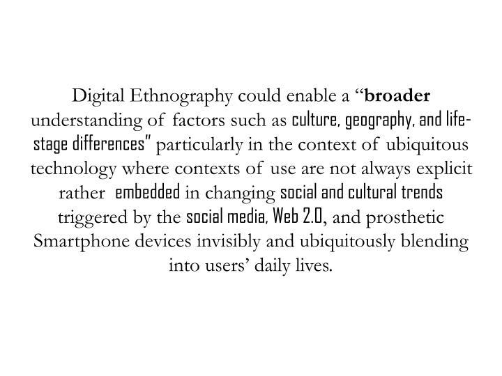 Digital Ethnography could enable a ""