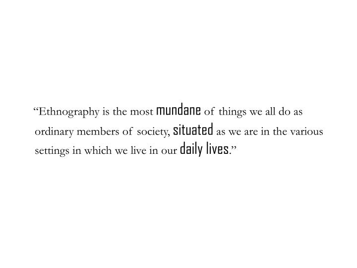 """Ethnography is the most"