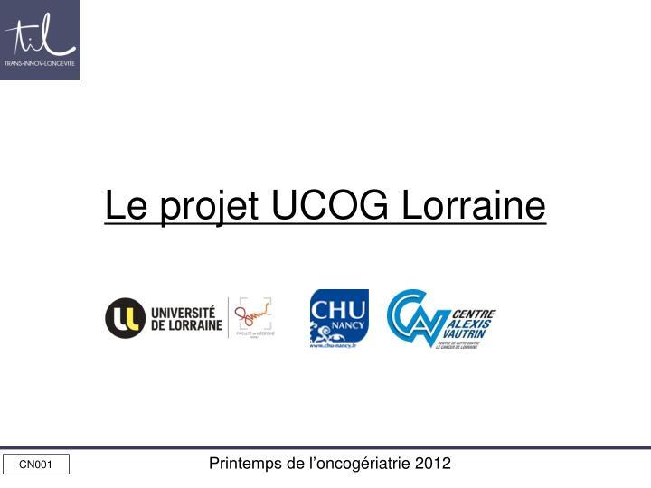 Le projet UCOG Lorraine