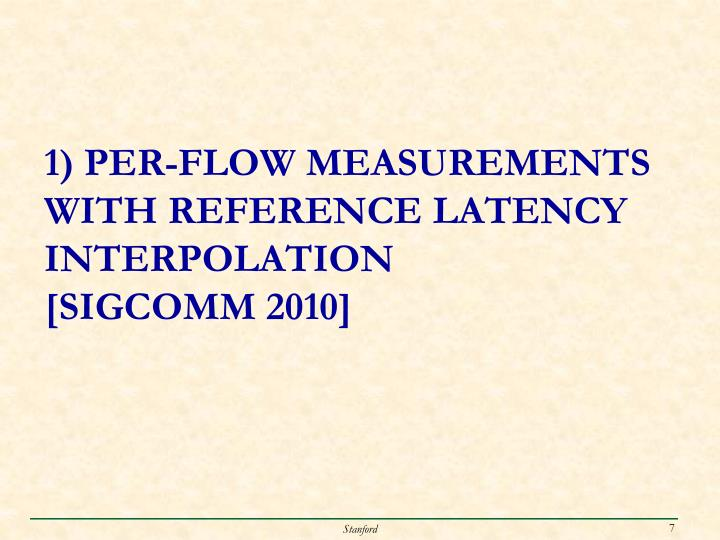 1) Per-Flow Measurements WITH REFERENCE LATENCY INTERPOLATION