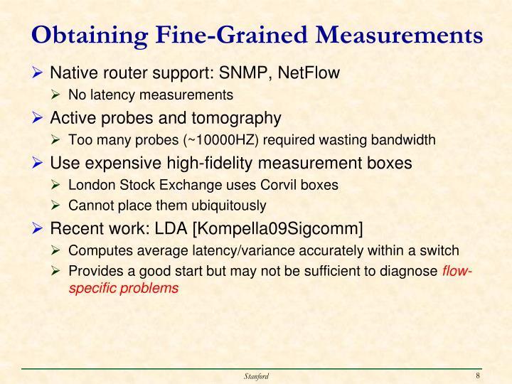 Obtaining Fine-Grained Measurements