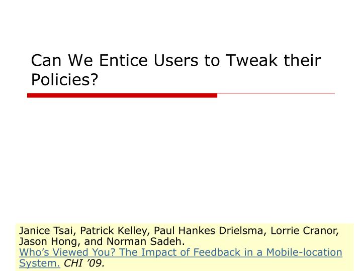 Can We Entice Users to Tweak their Policies?