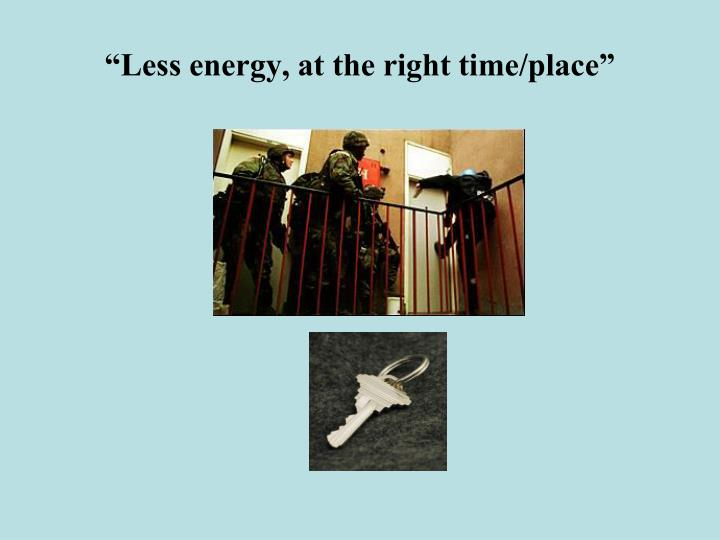 """Less energy, at the right time/place"""