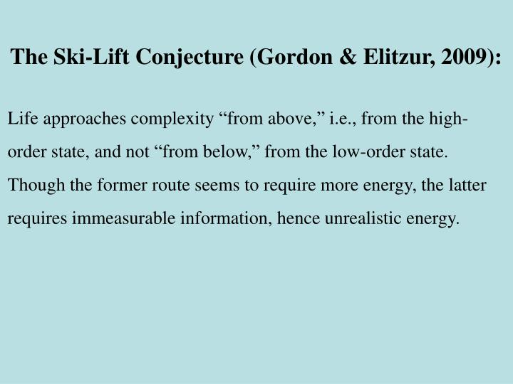 The Ski-Lift Conjecture (Gordon & Elitzur, 2009):