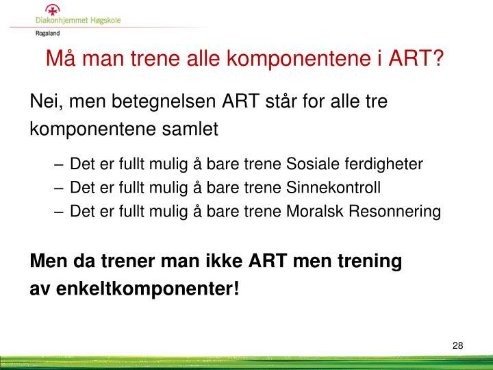 Må man trene alle komponentene i ART?