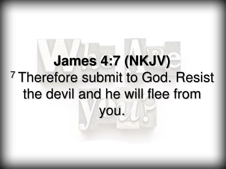 James 4:7 (NKJV)