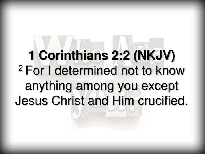 1 Corinthians 2:2 (NKJV)