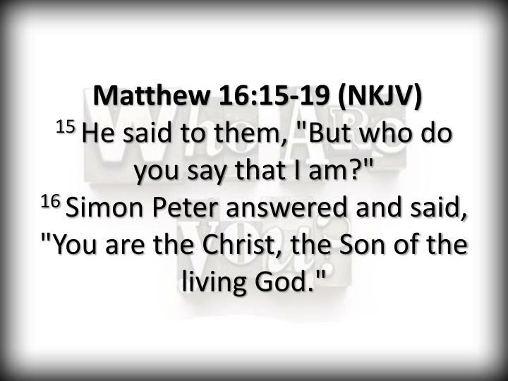 Matthew 16:15-19 (NKJV)