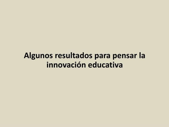 Algunos resultados para pensar la innovación educativa
