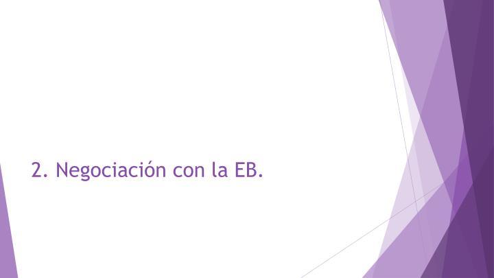 2. Negociación con la EB.