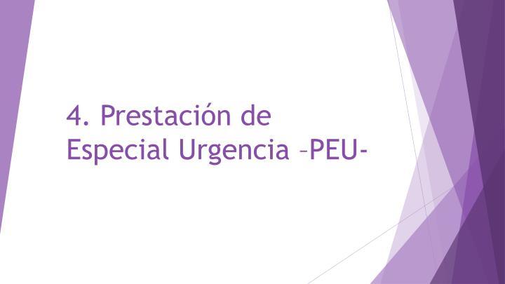 4. Prestación de Especial Urgencia –PEU-