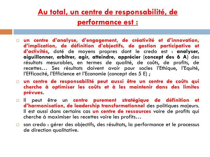 Au total, un centre de responsabilité, de performance est: