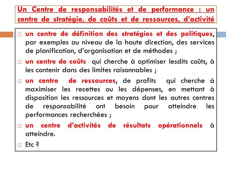 Un Centre de responsabilités et de performance: un centre de stratégie, de coûts et de ressources, d'activité