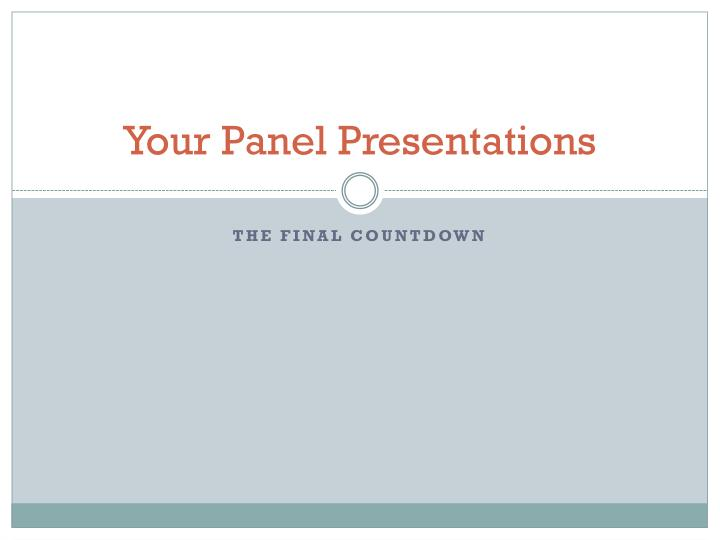 Your panel presentations