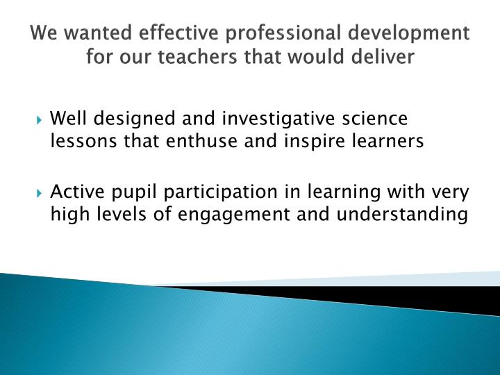 We wanted effective professional development for our teachers that would deliver