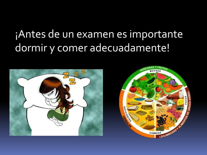 ¡Antes de un examen es importante dormir y comer adecuadamente!