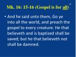 mk 16 15 16 gospel is for all