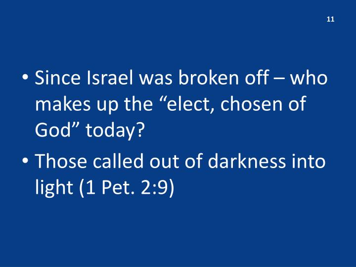 "Since Israel was broken off – who makes up the ""elect,"
