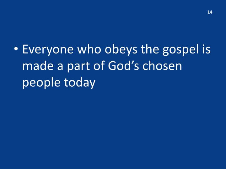 Everyone who obeys the gospel is made a part of God's