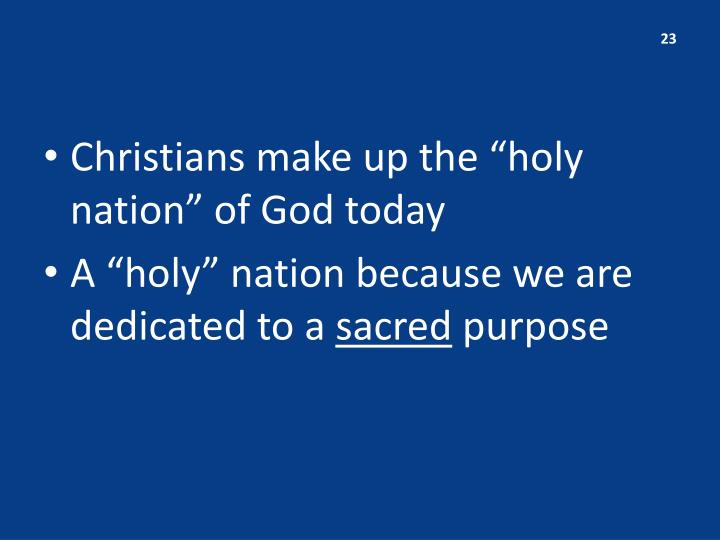 "Christians make up the ""holy nation"" of God today"