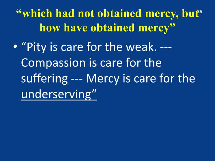 """which had not obtained mercy, but how have obtained mercy"""
